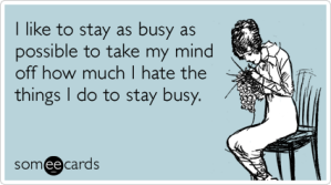 active-busy-hobby-free-time-confession-ecards-someecards